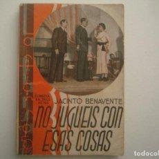 Libros antiguos: LIBRERIA GHOTICA. LA FARSA. JACINTO BENAVENTE. NO JUGUEIS CON ESAS COSAS.1928.ILUSTRADO.TEATRO.Nº396. Lote 91556990