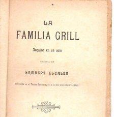 Libros antiguos: LAMBERT ESCALER : LA FAMILIA GRILL (BONAVIA, 1909) TEATRE CATALÀ. Lote 95695099