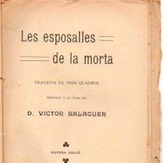 Libros antiguos: VICTOR BALAGUER : LES ESPOSALLES DE LA MORTA (BONAVIA, 1911) TEATRE CATALÀ. Lote 95695275