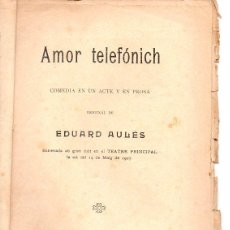 Libros antiguos: EDUARD AULÉS : AMOR TELEFONICH (BONAVIA, 1907) TEATRE CATALÀ . Lote 95696135