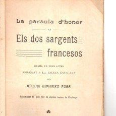 Libros antiguos: A. NAVARRO PUGA : LA PARAULA D' HONOR O ELS DOS SARGENTS FRANCESOS (BONAVIA, 1910) TEATRE CATALÀ . Lote 95696479