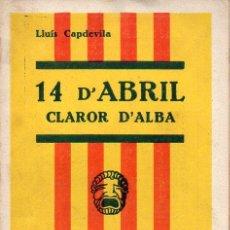 Libros antiguos: LLUÍS CAPDEVILA : 14 D' ABRIL, CLAROR D' ALBA (CATALUNYA TEATRAL, 1935) REPÚBLICA. Lote 95760267