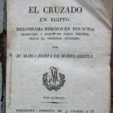 Libros antiguos: EL CRUZADO EN EGIPTO. MELODRAMA HERÓICO EN DOS ACTOS. 1829. . Lote 99057651