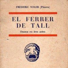 Libros antiguos: FREDERIC SOLER PITARRA : EL FERRER DE TALL (CATALUNYA TEATRAL, S.F.). Lote 101181571