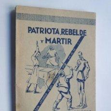 Libros antiguos: PATRIOTA, REBELDE Y MARTIR - EL CIUDADANO SANCHO / COMPUESTO POR MAR, EL MAESTRO DE PETRIN / 1934. Lote 101924311