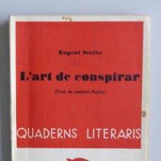 Libros antiguos: EUGENI SCRIBE // L'ART DE CONSPIRAR // TRAD. DE JOAQUIM RUYRA // QUADERNS LITERARIS VOL. 82 // 1935. Lote 151435736
