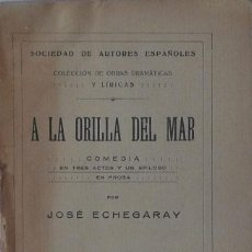 Libros antiguos: A LA ORILLA DEL MAR. COMEDIA EN TRES ACTOS Y UN EPÍLOGO. EN PROSA - JOSÉ ECHEGARAY. Lote 105804523