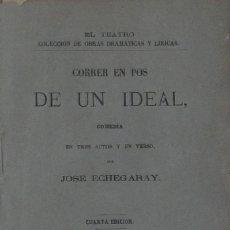 Libros antiguos: CORRER EN POS DE UN IDEAL. COMEDIA EN TRES ACTOS Y EN VERSO - JOSÉ ECHEGARAY. Lote 105804711
