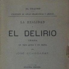 Libros antiguos: LA REALIDAD Y EL DELIRIO. DRAMA EN TRES ACTOS Y EN PROSA - JOSÉ ECHEGARAY. Lote 105804827