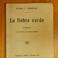 Libros antiguos: TEATRO, COMEDIA EN TRES ACTOS EN PROSA - LA FIEBRE VERDE - ANTONIO L. BUENRETIRO - C/ AUTOGRAFO 1923. Lote 106064611