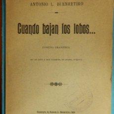 Libros antiguos: TEATRO, COMEDIA DRAMÁTICA - CUANDO BAJAN LOS LOBOS - ANTONIO L. BUENRETIRO - C/ AUTOGRAFO 1909. Lote 106065039