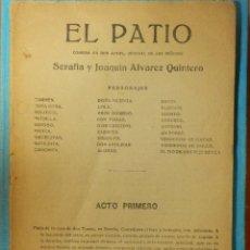 Libros antiguos: TEATRO, COMEDIA EN DOS ACTOS - EL PATIO - SERAFIN Y JOAQUIN ÁLVAREZ QUINTERO . Lote 106065603