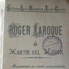 Libros antiguos: ROGER LAROQUE O MARTIR DEL HONOR / D. SALVADOR Mª GRANIS / 1891 / BIBLIOTECA LIRICO DRAMATICA Y TEAT. Lote 108434063