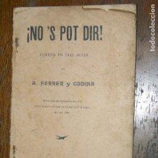 Libros antiguos: NO ES POT DIR! COMEDIA EN TRES ACTOS PER A.FERRER I CODINA. Lote 109914667