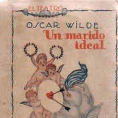 Libros antiguos: EL TEATRO. REVISTA SEMANAL. UN MARIDO IDEAL. OSCAR WILDE.COMEDIA EN CUATRO ACTOS.PRENSA MODERNA 1925. Lote 110022219