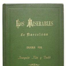 Libros antiguos: LOS MISERABLES DE BARCELONA. DRAMA EN TRES ACTOS. - NIN Y TUDÓ, JOAQUÍN.. Lote 109023156