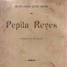 Libros antiguos: PEPITA REYES. COMEDIA EN DOS ACTOS. SERAFÍN Y JOAQUÍN ÁLVAREZ QUINTERO.SOCIEDAD DE AUTORES ESPAÑOLE.. Lote 110634531