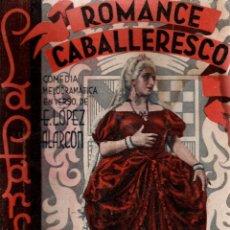 Libros antiguos: ROMANCE CABALLERESCO. ENRIQUE LÓPEZ ALARCÓN. COMEDIA MELODRAMÁTICA EN VERSO. LA FARSA, 1933.. Lote 110949963