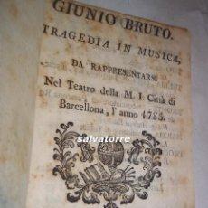 Libros antiguos: LIBRETO.OBRA TEATRO GIUNIO BRUTO.CIUDAD DE BARCELONA.1785.FRANCESCO GENÉRAS,MUY DIFICIL.. Lote 112480411