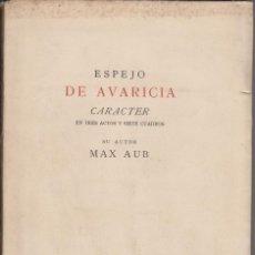 Libros antiguos: ESPEJO DE AVARICIA. CARACTER EN TRES ACTOS SIETE CUADROS. MAX AUB.. Lote 113509427