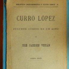 Libros antiguos: LIBRO - TEATRO - CURRO LÓPEZ - JUGUETE CÓMICO EN UN ACTO - JOSÉ JACKSON VEYÁN - 1898. Lote 114594311