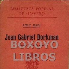 Libros antiguos: IBSEN, ENRIC. JOAN GABRIEL BORKMAN. DRAMA EN QUATRE ACTES. TRADUCCIÓ DE J. ROCA CUPULL. Lote 115437286