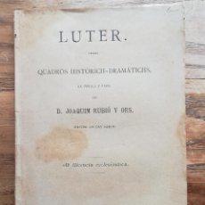 Libros antiguos: RUBIO Y ORS: LUTER. QUADROS HISTÓRICH-DRAMÁTICHS, 1888. DEDICATORIA DEL AUTOR A L. PONS Y GALLARZA. Lote 114854376