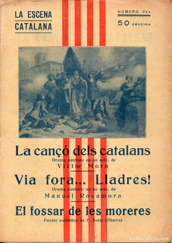 LA CANÇÓ DELS CATALANS / VIA FORA, LLADRES / EL FOSSAR DE LES MORERES (ESCENA CATALANA, 1931) (Libros antiguos (hasta 1936), raros y curiosos - Literatura - Teatro)