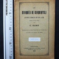 Libros antiguos: LO MARQUES DE CARQUINYOLI JUGUET COMICH E UN ACTE, C.GUMÁ LLIBRERIA ESPANYOLA DE LOPEZ 1893 29 PAG. Lote 118694059