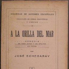 Libros antiguos: ECHEGARAY, JOSÉ: A LA ORILLA DEL MAR. COMEDIA EN TRES ACTOS Y UN EPÍLOGO, EN PROSA. Lote 57194576