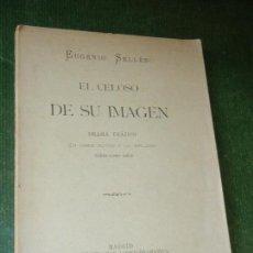 Libros antiguos: EL CELOSO DE SU IMAGEN, DE EUGENIO SELLES - 1893. Lote 120174143