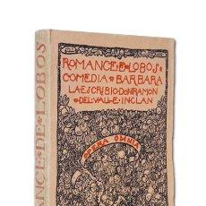 Libros antiguos: RAMÓN DEL VALLE-INCLÁN. ROMANCE DE LOBOS. COMEDIA BÁRBARA DIVIDIDA EN TRES JORNADAS OPERA OMNIA 1922. Lote 121216950