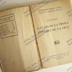 Libros antiguos: LA CASA DE LA TROYA - CURRITO DE LA CRUZ - A. PEREZ LUGIN, M. LINARES RIVAS - ED. JUVENTUD, 1931. Lote 121818291