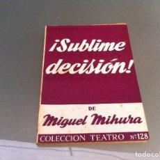 Libros antiguos: MIGUEL MIHURA. SUBLIME DECISIÓN. ED. ESCELICER, 1966. TEATRO. Nº 128. Lote 122086883