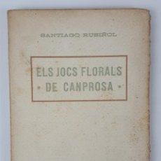 Libros antiguos: ELS JOCS FLORALS DE CANPROSA. SANTIAGO RUSIÑOL. 3º EDICIÓN. BARCELONA.. Lote 124077879