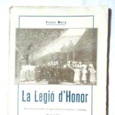 Libros antiguos: LA LEGIÓ D'HONOR VÍCTOR MORA MÚSICA R MARTÍNEZ VALLS 1930 LLIBRERIA BONAVIA. OBRA LÍRICA EN 2 ACTES. Lote 125283175