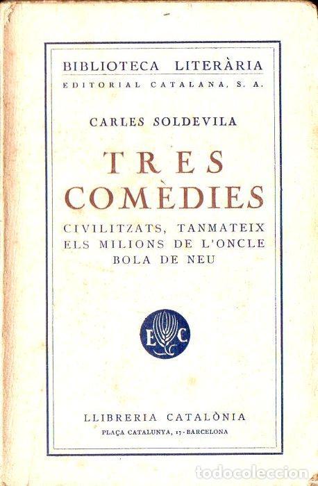 CARLES SOLDEVILA : TRES COMÈDIES (LLIB. CATALÒNIA, 1927) CATALÁN (Libros antiguos (hasta 1936), raros y curiosos - Literatura - Teatro)