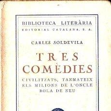 Libros antiguos: CARLES SOLDEVILA : TRES COMÈDIES (LLIB. CATALÒNIA, 1927) CATALÁN. Lote 128144323