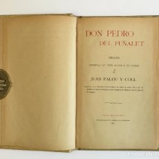 Libros antiguos: DON PEDRO DEL PUÑALET. DRAMA EN TRES ACTOS Y EN VERSO. PALÓU Y COLL, JUAN. 1901. Lote 128255883