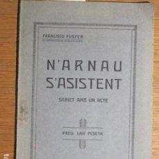 Libros antiguos: N'ARNAU S'ASSISTENT. SAINET AMB UN ACTE. FRANCISCO FUSTER, PALMA DE MALLORCA, 1930. Lote 128686255