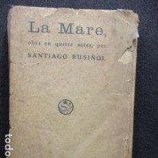 Libros antiguos: LA MARE - OBRA EN QUTRE ACTES PER .-SANTIAGO RUSIÑOL - 1907 (DIFICIL). Lote 129119279
