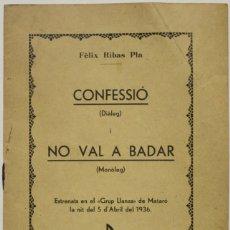 Libros antiguos: CONFESSIÓ (DIÀLEG) I NO VAL A BADAR (MONÒLEG). - RIBAS PLA, FÈLIX. - MATARÓ, S.A. (C. 1936).. Lote 123236738