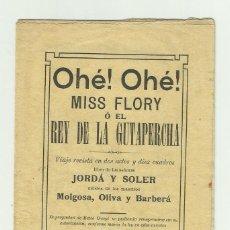 Libros antiguos: OHE! OHE! MISS FLORY O EL REY DE LA GUTAPERCHA - 1910 - ARGUMENTO - JORDA Y SOLER . MUSICA MOLGOSA .. Lote 129233823
