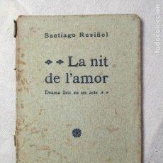 Libros antiguos: LA NIT DE L'AMOR. 1905 SANTIAGO RUSIÑOL 905 L'AVENÇ, BARCELONA . 67 P.+ 2F 14X10 CM. ENQ. RÚSTICA.. Lote 131050364