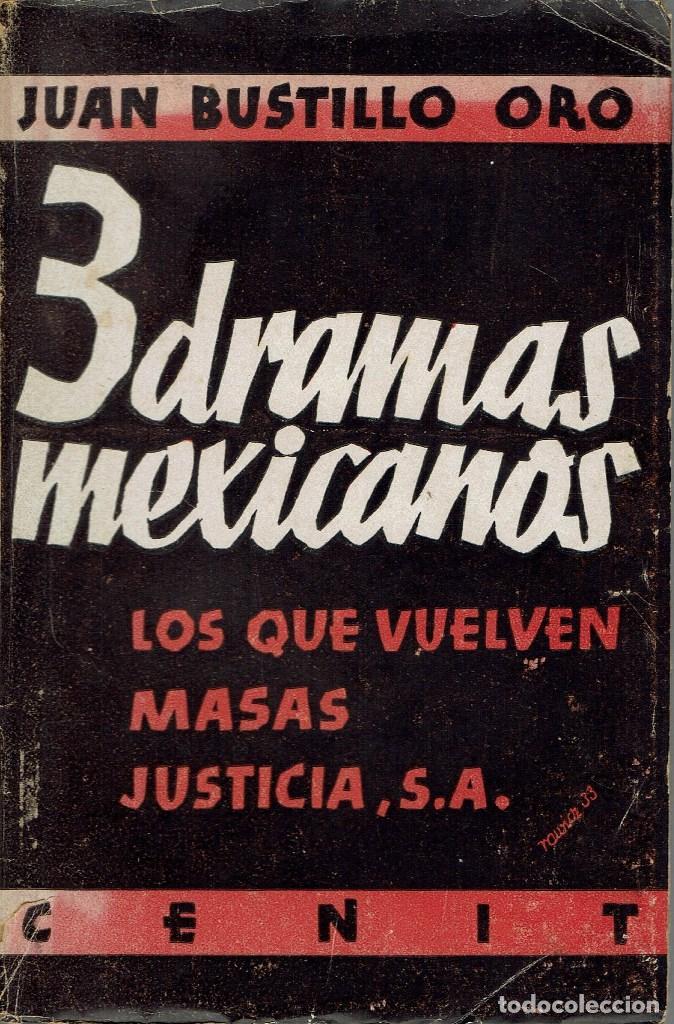 3 DRAMAS MEXICANOS, POR JUAN BUSTILLO ORO. AÑO 1933. (13.6) (Libros antiguos (hasta 1936), raros y curiosos - Literatura - Teatro)