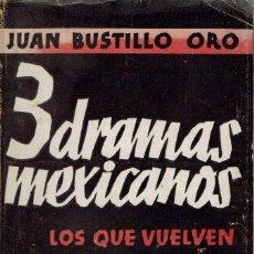 Libros antiguos: 3 DRAMAS MEXICANOS, POR JUAN BUSTILLO ORO. AÑO 1933. (13.6). Lote 132394150