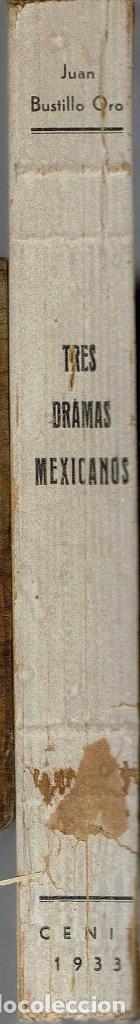 Libros antiguos: 3 DRAMAS MEXICANOS, POR JUAN BUSTILLO ORO. AÑO 1933. (13.6) - Foto 3 - 132394150