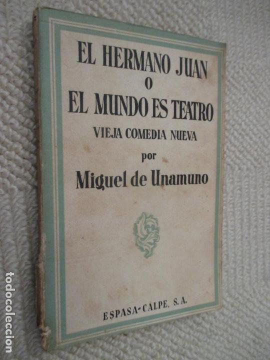 EL HERMANO JUAN O EL MUNDO ES TEATRO, POR MIGUEL DE UNAMUNO, ESPASA-CALPE 1ª ED. 1934 (Libros antiguos (hasta 1936), raros y curiosos - Literatura - Teatro)