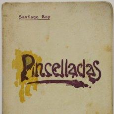 Libros antiguos: PINCELLADAS (IMPRESIONS). - BOY, SANTIAGO.- BARCELONA, 1907.. Lote 123167416