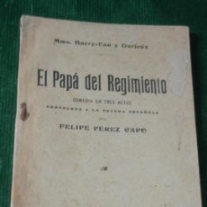Libros antiguos: EL PAPA DEL REGIMIENTO, DE BUERY-EÓN Y DURIEX. ADAPTACIÓN A LA ESCENA ESPAÑOLA DE PEREZ CAPO 1913. Lote 134237582